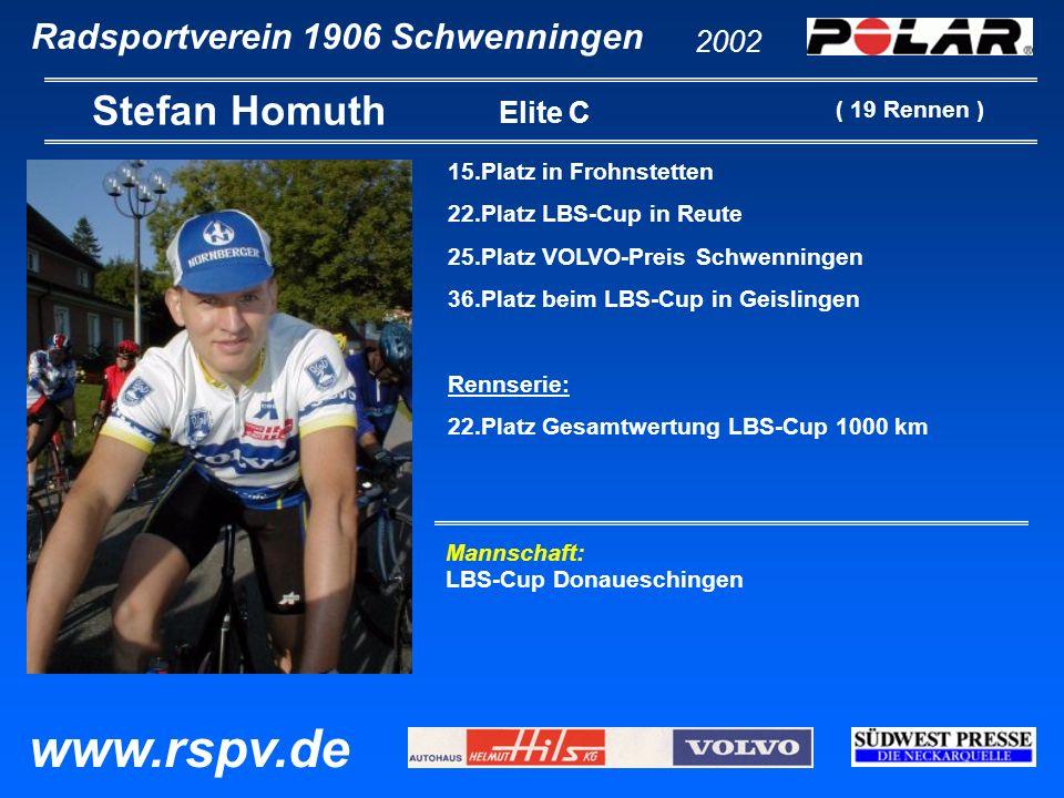Radsportverein 1906 Schwenningen Stefan Homuth 2002 www.rspv.de Elite C 15.Platz in Frohnstetten 22.Platz LBS-Cup in Reute 25.Platz VOLVO-Preis Schwen