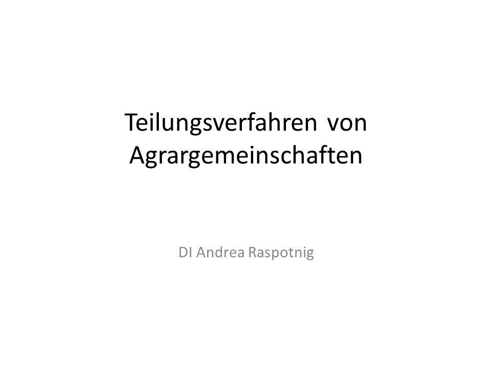 Teilungsverfahren von Agrargemeinschaften DI Andrea Raspotnig
