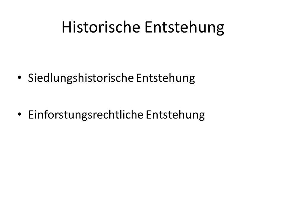 Historische Entstehung Siedlungshistorische Entstehung Einforstungsrechtliche Entstehung