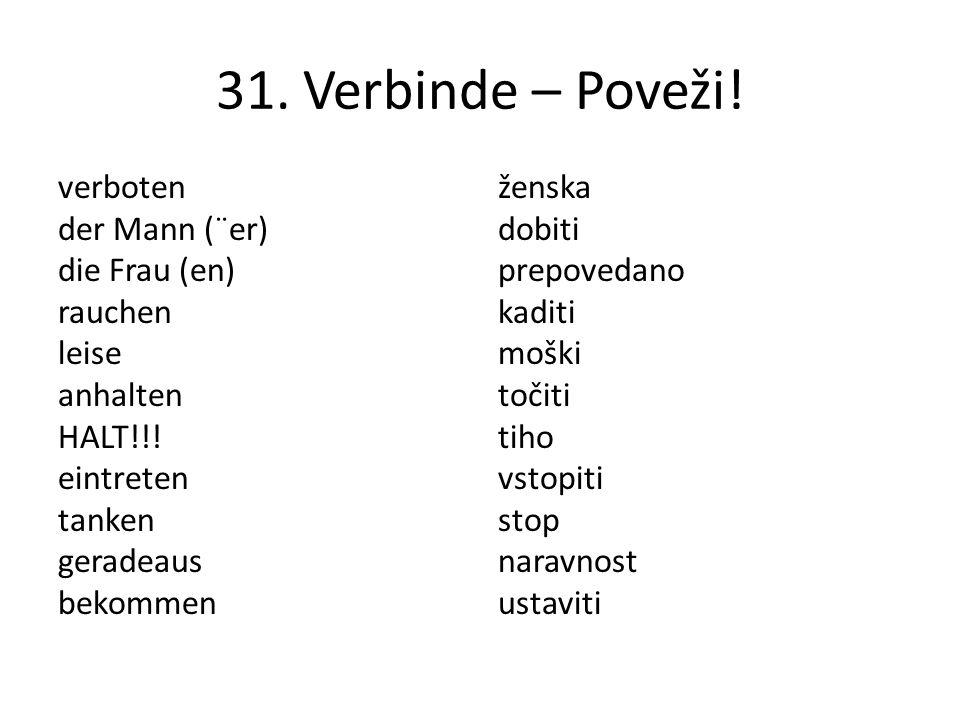 31. Verbinde – Poveži! verboten der Mann (¨er) die Frau (en) rauchen leise anhalten HALT!!! eintreten tanken geradeaus bekommen ženska dobiti prepoved