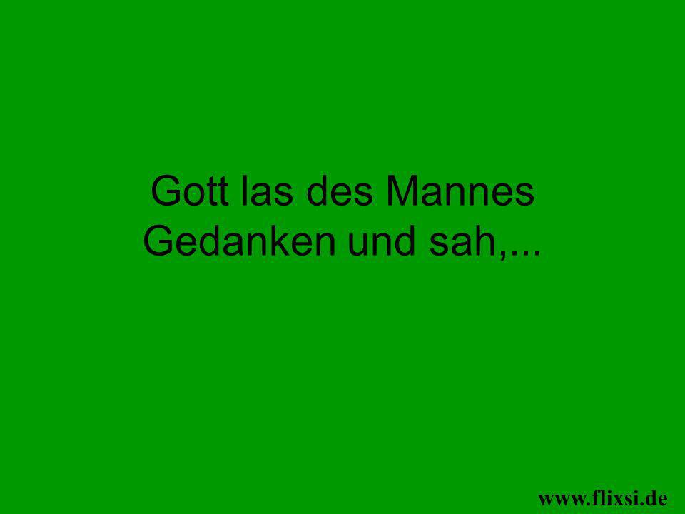 Gott las des Mannes Gedanken und sah,... www.flixsi.de