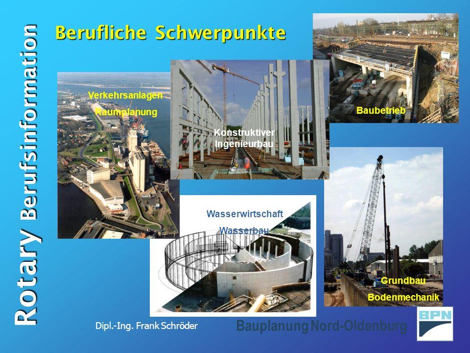 Dipl.-Ing. Frank Schröder Rotary Berufsinformation Bauplanung Nord-Oldenburg Berufliche Schwerpunkte Grundbau Bodenmechanik Wasserwirtschaft Wasserbau