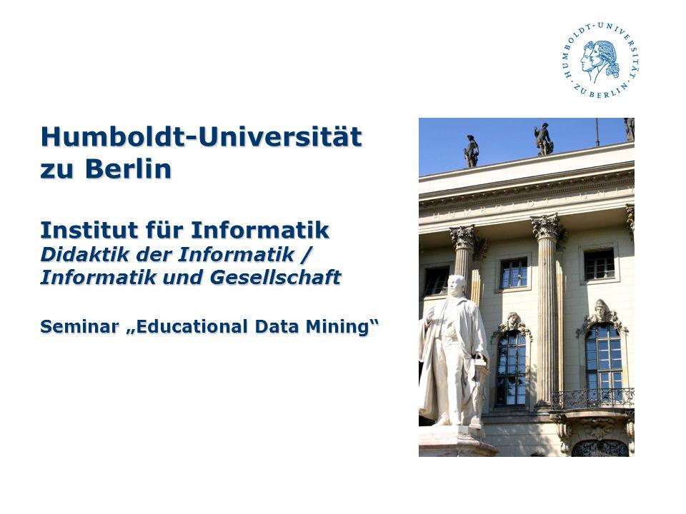 Humboldt-Universität zu Berlin Institut für Informatik Didaktik der Informatik / Informatik und Gesellschaft Seminar Educational Data Mining