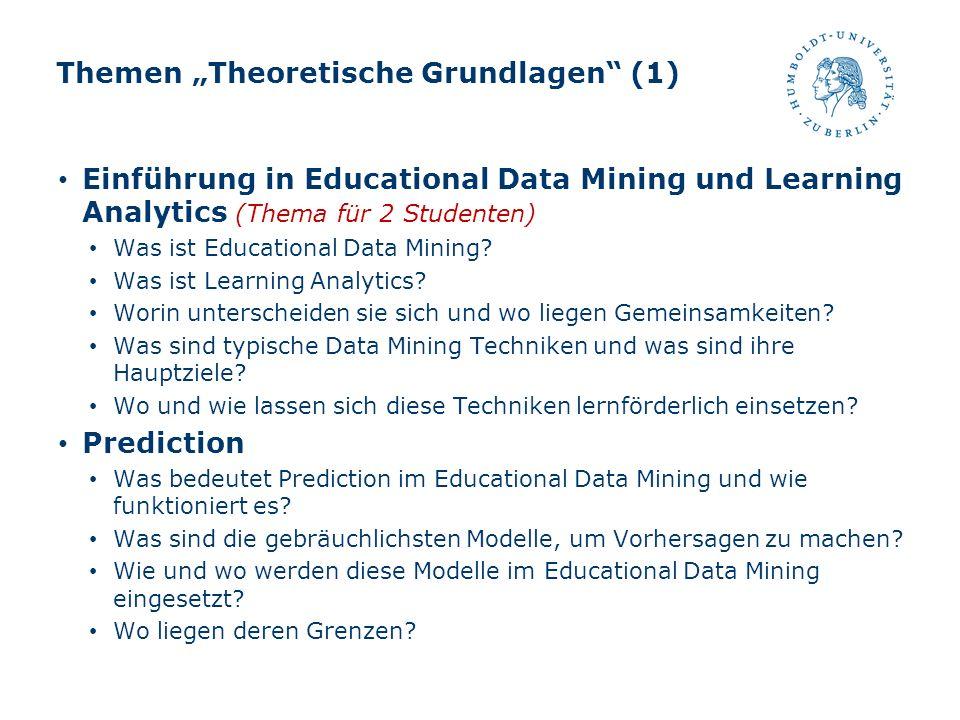 Themen Theoretische Grundlagen (1) Einführung in Educational Data Mining und Learning Analytics (Thema für 2 Studenten) Was ist Educational Data Minin