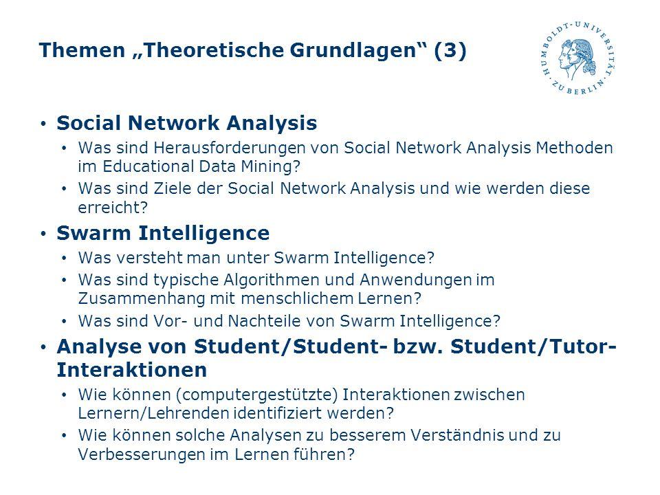 Themen Theoretische Grundlagen (3) Social Network Analysis Was sind Herausforderungen von Social Network Analysis Methoden im Educational Data Mining?