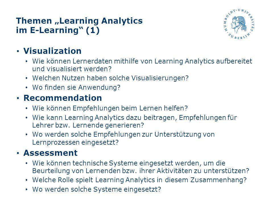 Themen Learning Analytics im E-Learning (1) Visualization Wie können Lernerdaten mithilfe von Learning Analytics aufbereitet und visualisiert werden?