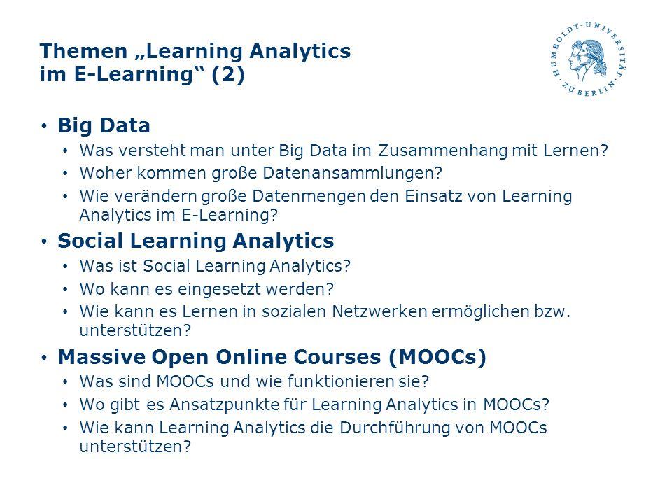 Themen Learning Analytics im E-Learning (2) Big Data Was versteht man unter Big Data im Zusammenhang mit Lernen? Woher kommen große Datenansammlungen?