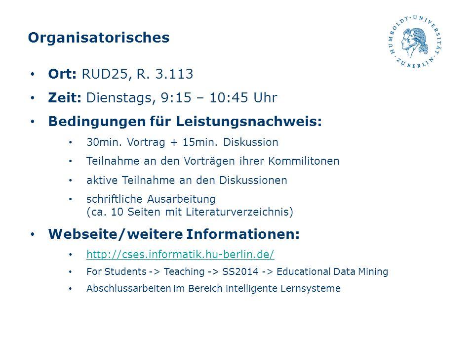 Organisatorisches Ort: RUD25, R. 3.113 Zeit: Dienstags, 9:15 – 10:45 Uhr Bedingungen für Leistungsnachweis: 30min. Vortrag + 15min. Diskussion Teilnah