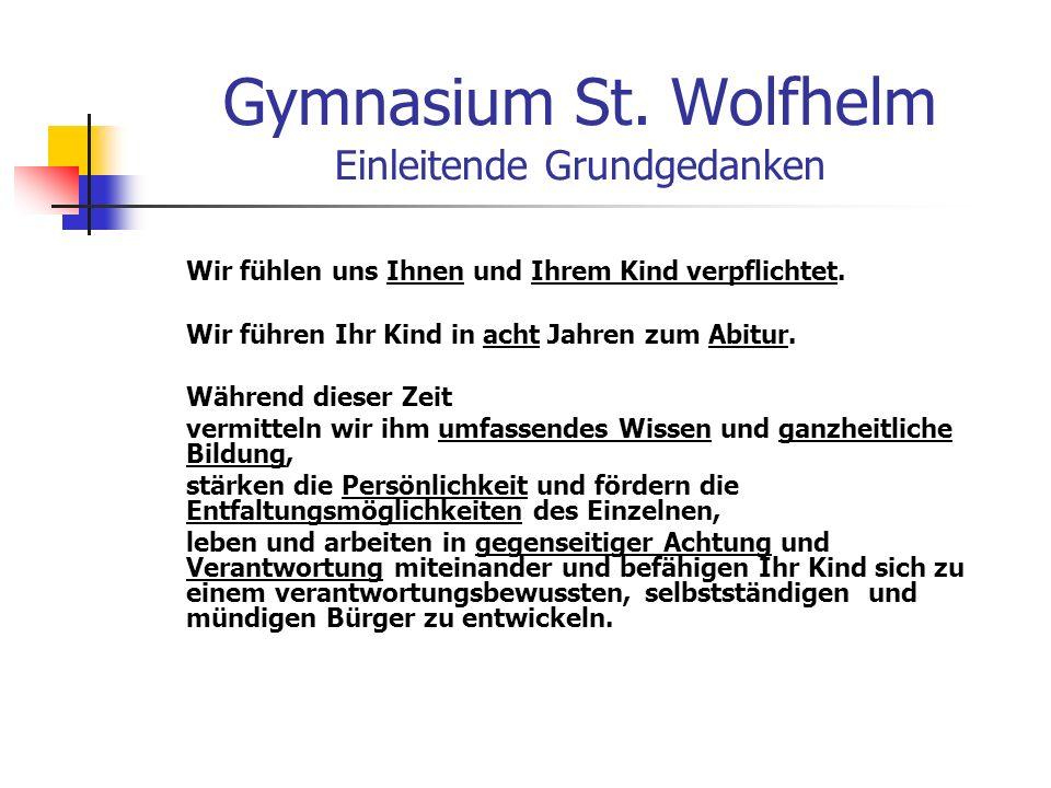 Gymnasium St.Wolfhelm Einleitende Grundgedanken Wir fühlen uns Ihnen und Ihrem Kind verpflichtet.