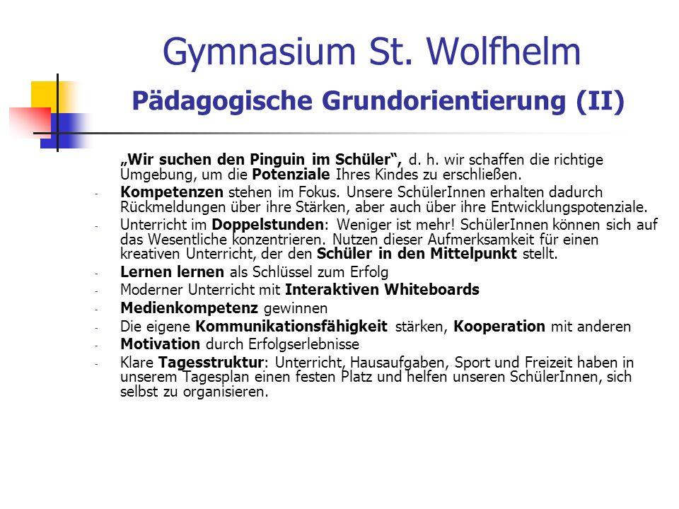 Gymnasium St.Wolfhelm Pädagogische Grundorientierung (II) Wir suchen den Pinguin im Schüler, d.