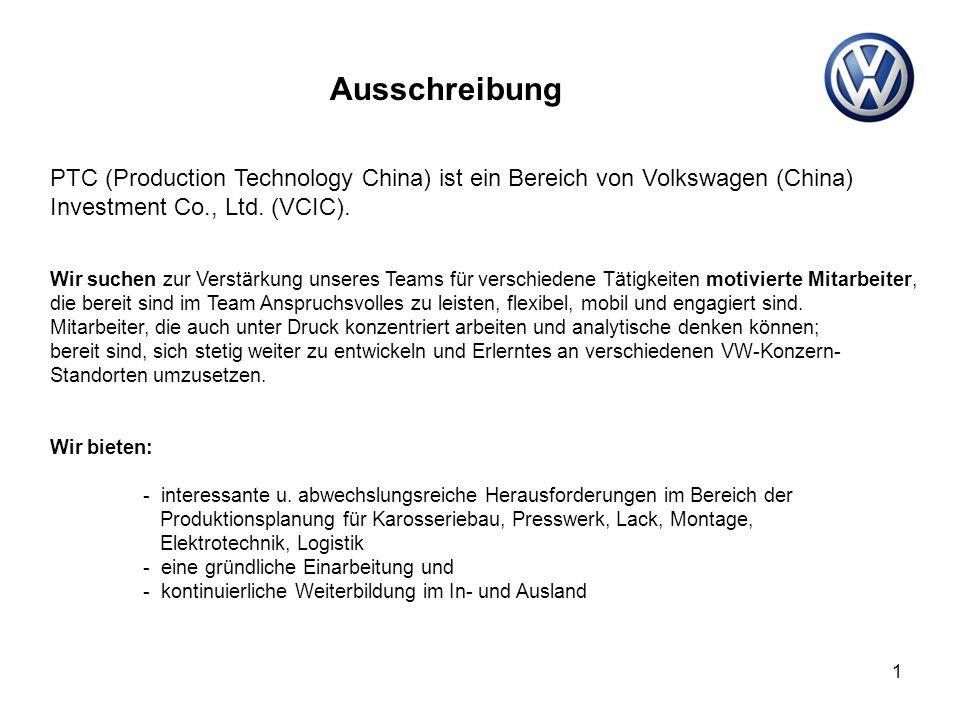 1 PTC (Production Technology China) ist ein Bereich von Volkswagen (China) Investment Co., Ltd. (VCIC). Ausschreibung Wir suchen zur Verstärkung unser