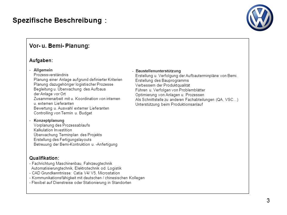 3 Spezifische Beschreibung Vor- u. Bemi- Planung: - Baustellenunterstützung Erstellung u. Verfolgung der Aufbauterminpläne von Bemi. Erstellung des Ba