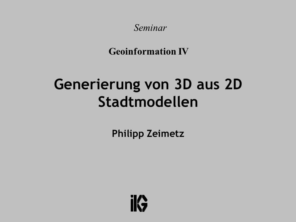 Generierung von 3D aus 2D Stadtmodellen Philipp Zeimetz Seminar Geoinformation IV