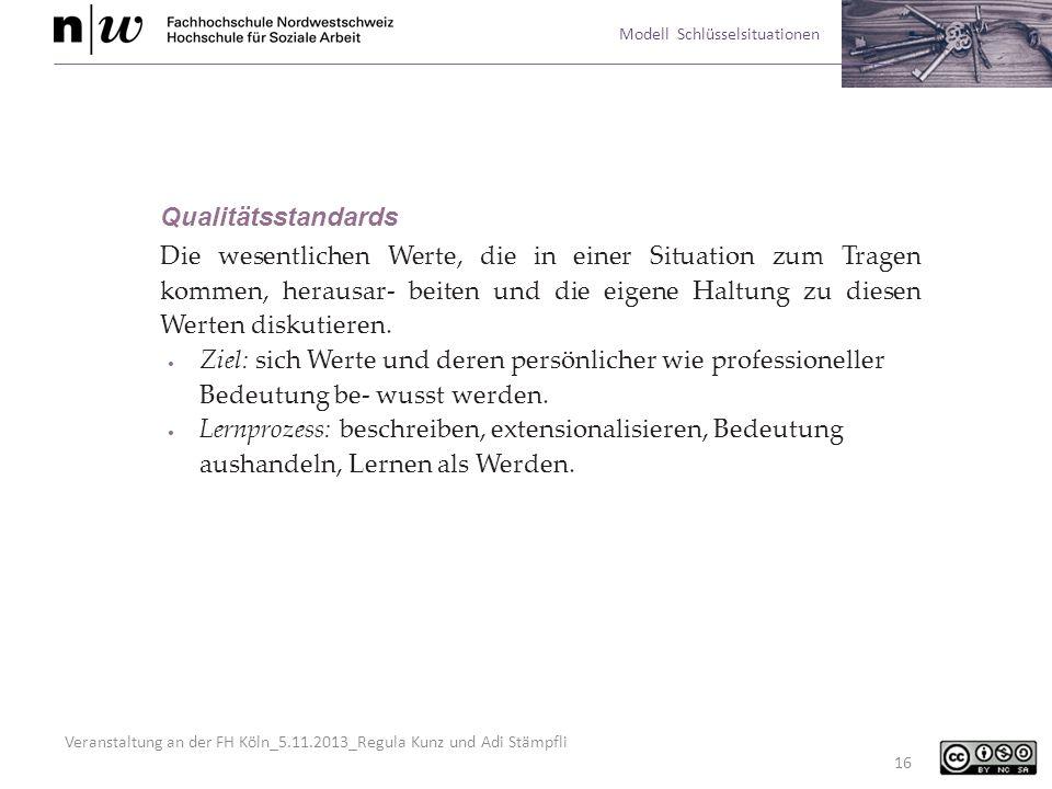 Veranstaltung an der FH Köln_5.11.2013_Regula Kunz und Adi Stämpfli Modell Schlüsselsituationen 16 Qualitätsstandards Die wesentlichen Werte, die in e