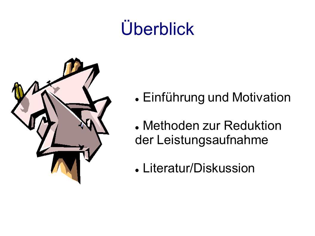Überblick Einführung und Motivation Methoden zur Reduktion der Leistungsaufnahme Literatur/Diskussion
