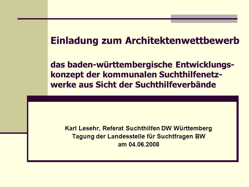 Einladung zum Architektenwettbewerb das baden-württembergische Entwicklungs- konzept der kommunalen Suchthilfenetz- werke aus Sicht der Suchthilfeverb