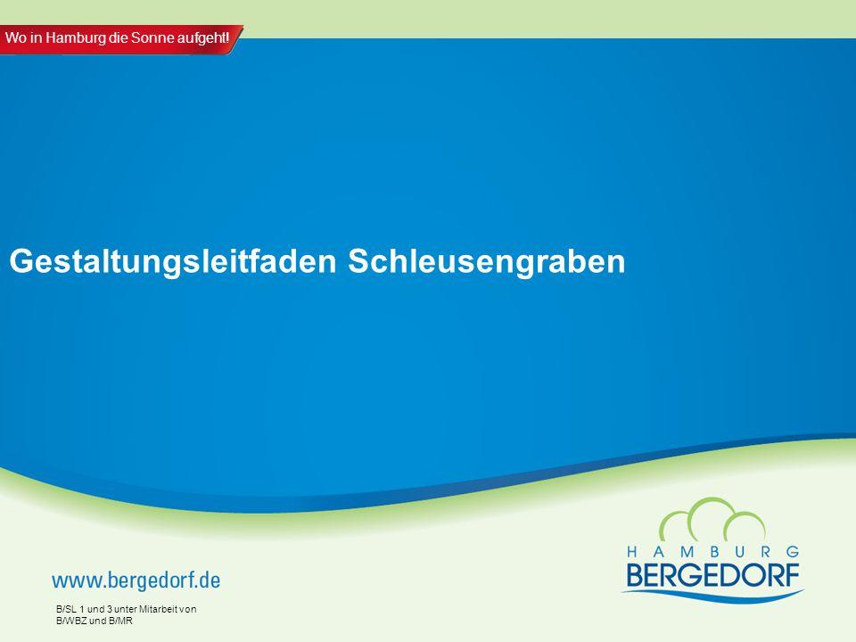 Wo in Hamburg die Sonne aufgeht! Gestaltungsleitfaden Schleusengraben B/SL 1 und 3 unter Mitarbeit von B/WBZ und B/MR