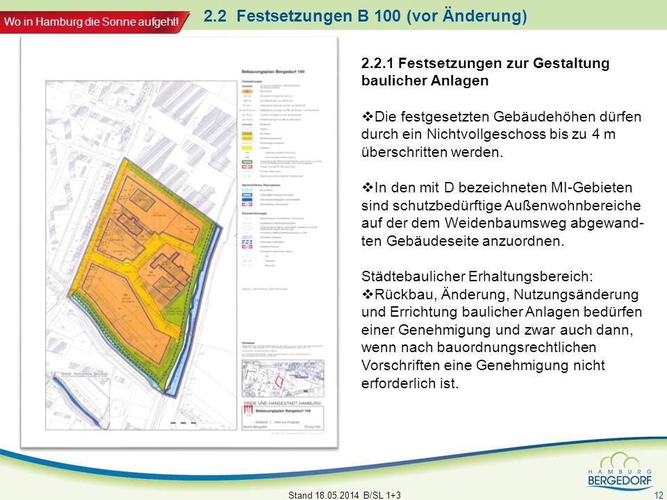 Wo in Hamburg die Sonne aufgeht! 2.2 Festsetzungen B 100 (vor Änderung) Stand 18.05.2014 B/SL 1+3 12 2.2.1 Festsetzungen zur Gestaltung baulicher Anla