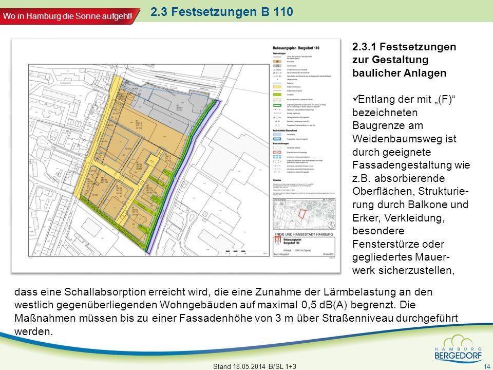 Wo in Hamburg die Sonne aufgeht! 2.3 Festsetzungen B 110 Stand 18.05.2014 B/SL 1+3 14 2.3.1 Festsetzungen zur Gestaltung baulicher Anlagen Entlang der