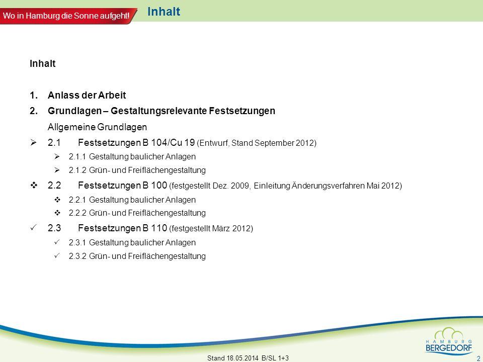 Wo in Hamburg die Sonne aufgeht! Stand 18.05.2014 B/SL 1+3 2 Inhalt 1.Anlass der Arbeit 2. Grundlagen – Gestaltungsrelevante Festsetzungen Allgemeine
