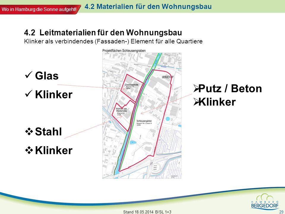 Wo in Hamburg die Sonne aufgeht! 4.2 Materialien für den Wohnungsbau Glas Klinker Stahl Klinker Stand 18.05.2014 B/SL 1+3 29 4.2 Leitmaterialien für d