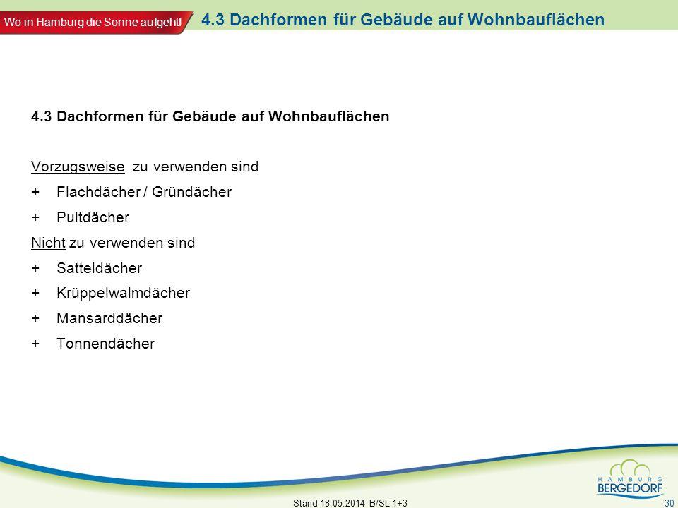 Wo in Hamburg die Sonne aufgeht! 4.3 Dachformen für Gebäude auf Wohnbauflächen Stand 18.05.2014 B/SL 1+3 30 4.3 Dachformen für Gebäude auf Wohnbaufläc