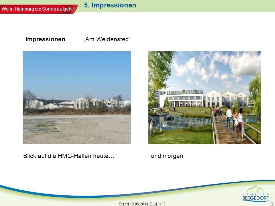 Wo in Hamburg die Sonne aufgeht! 5. Impressionen Stand 18.05.2014 B/SL 1+3 32 Blick auf die HMG-Hallen heute…und morgen ImpressionenAm Weidensteg