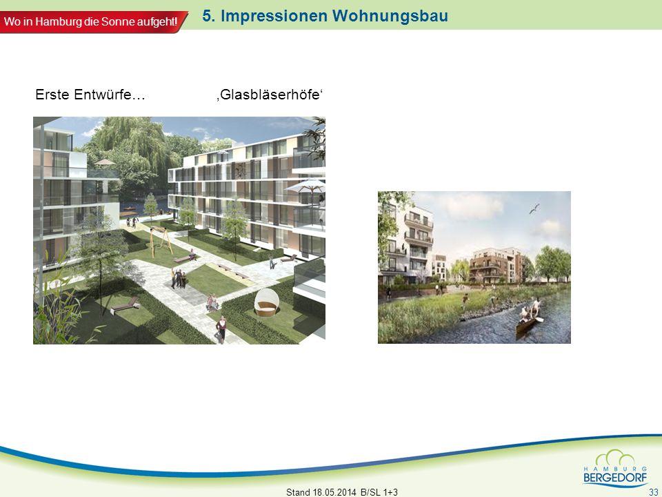 Wo in Hamburg die Sonne aufgeht! 5. Impressionen Wohnungsbau Stand 18.05.2014 B/SL 1+3 33 Erste Entwürfe… Glasbläserhöfe