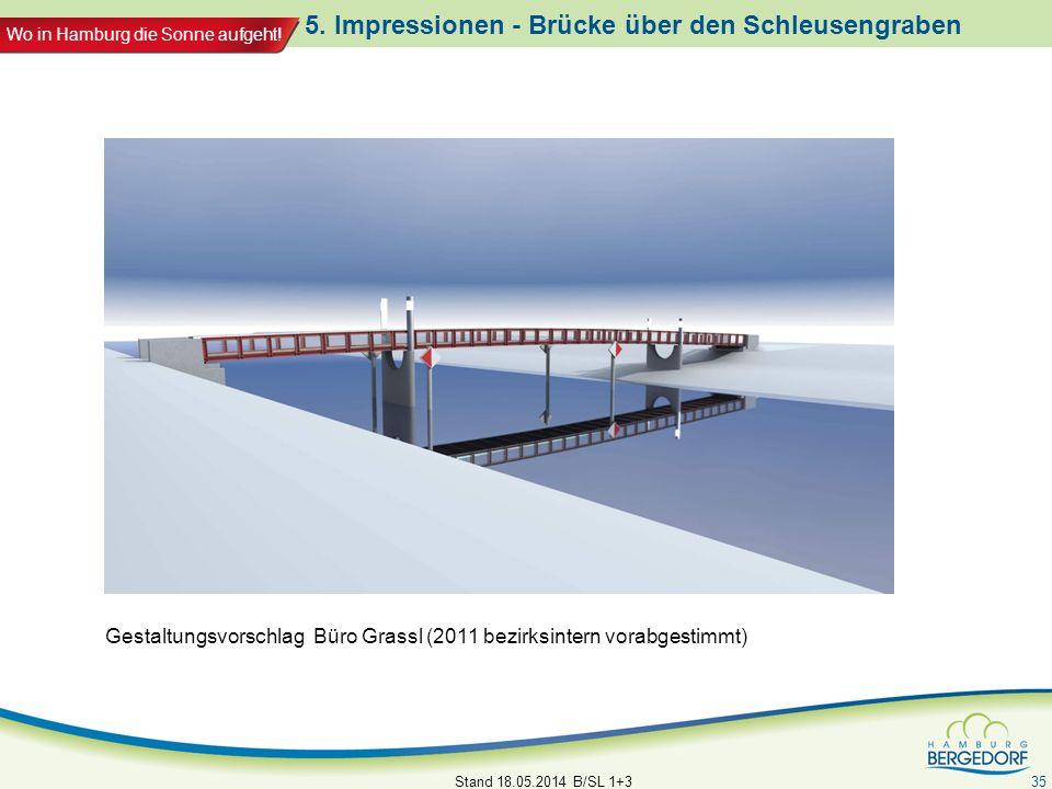 Wo in Hamburg die Sonne aufgeht! 5. Impressionen - Brücke über den Schleusengraben Stand 18.05.2014 B/SL 1+3 35 Gestaltungsvorschlag Büro Grassl (2011