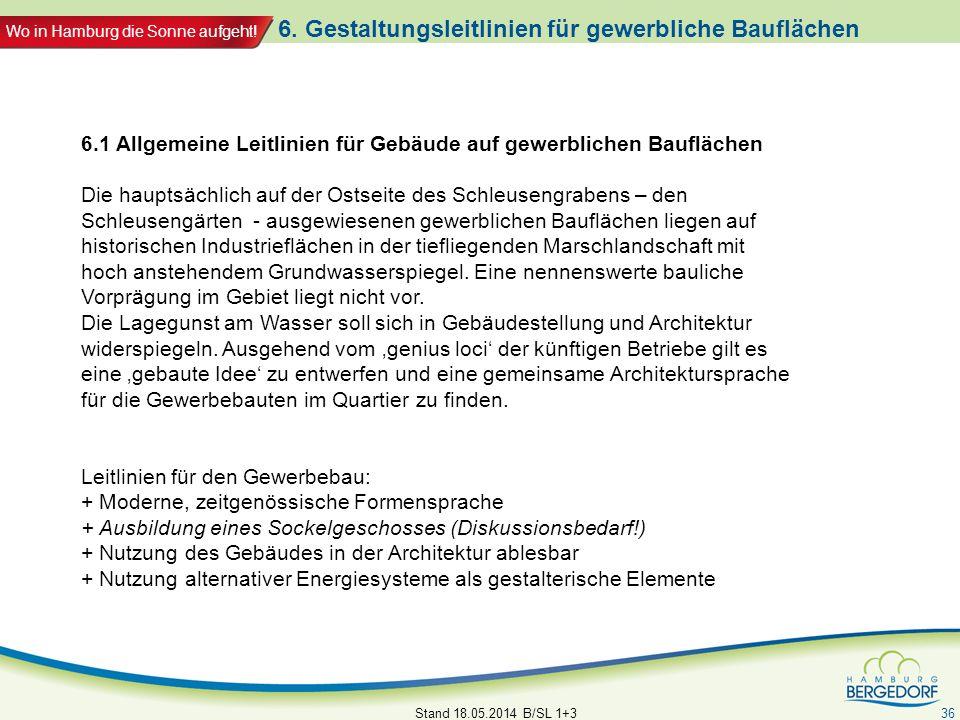 Wo in Hamburg die Sonne aufgeht! 6. Gestaltungsleitlinien für gewerbliche Bauflächen Stand 18.05.2014 B/SL 1+3 36 6.1 Allgemeine Leitlinien für Gebäud
