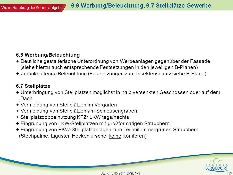 Wo in Hamburg die Sonne aufgeht! 6.6 Werbung/Beleuchtung, 6.7 Stellplätze Gewerbe Stand 18.05.2014 B/SL 1+3 39 6.6 Werbung/Beleuchtung + Deutliche ges