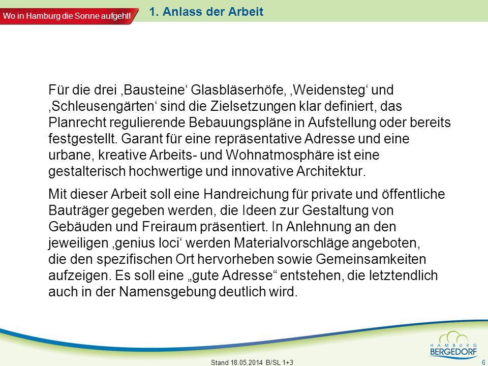 Wo in Hamburg die Sonne aufgeht! 1. Anlass der Arbeit Für die drei Bausteine Glasbläserhöfe, Weidensteg und Schleusengärten sind die Zielsetzungen kla