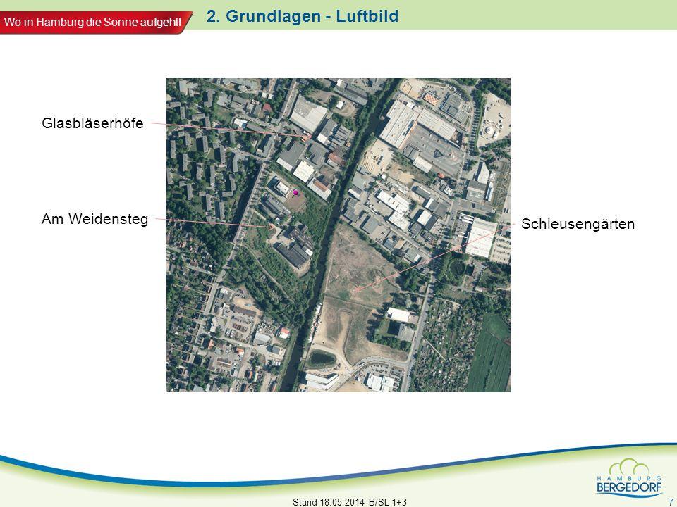 Wo in Hamburg die Sonne aufgeht! 2. Grundlagen - Luftbild Stand 18.05.2014 B/SL 1+3 7 Schleusengärten Glasbläserhöfe Am Weidensteg