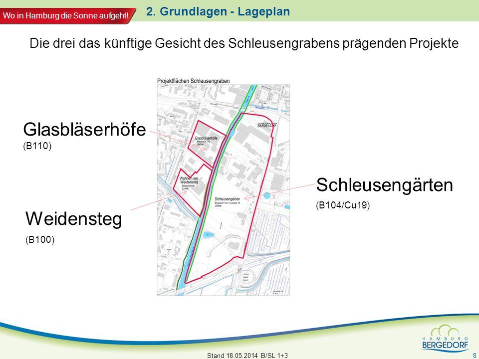 Wo in Hamburg die Sonne aufgeht! 2. Grundlagen - Lageplan Schleusengärten (B104/Cu19) Stand 18.05.2014 B/SL 1+3 8 Glasbläserhöfe (B110) Weidensteg (B1