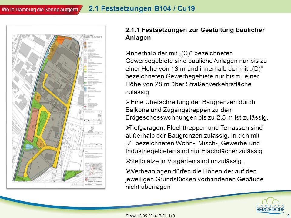 Wo in Hamburg die Sonne aufgeht! 2.1 Festsetzungen B104 / Cu19 Stand 18.05.2014 B/SL 1+3 9 2.1.1 Festsetzungen zur Gestaltung baulicher Anlagen Innerh