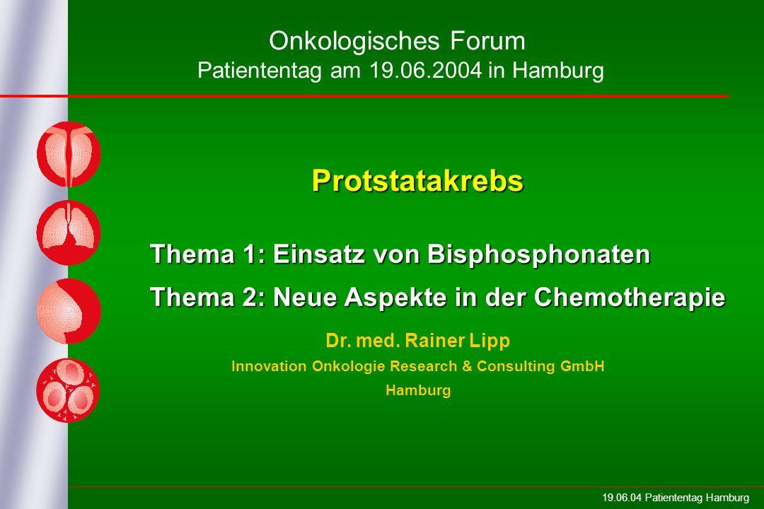19.06.04 Patiententag Hamburg Thema 1: Einsatz von Bisphosphonaten Thema 2: Neue Aspekte in der Chemotherapie Dr. med. Rainer Lipp Innovation Onkologi