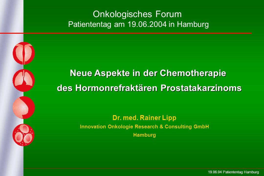 19.06.04 Patiententag Hamburg Neue Aspekte in der Chemotherapie des Hormonrefraktären Prostatakarzinoms Dr. med. Rainer Lipp Innovation Onkologie Rese