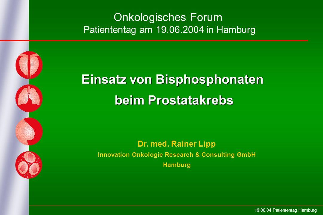 19.06.04 Patiententag Hamburg Einsatz von Bisphosphonaten beim Prostatakrebs Dr. med. Rainer Lipp Innovation Onkologie Research & Consulting GmbH Hamb