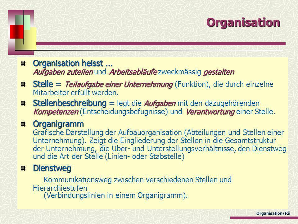 Organisation/Rü Organisation Abteilung Abteilung Einheit, die mehrere Stellen umfasst und einer einheitlichen Leitung unterstellt ist.