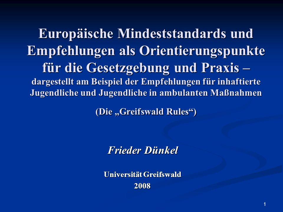 Universität Greifswald – Lehrstuhl für KriminologieFrieder Dünkel 42 8.Ausblick Die ERJOSSM haben die Grundgedanken des BMJ-Entwurfs 2004 aufgegriffen und im positiven Sinn weiterentwickelt.Die ERJOSSM haben die Grundgedanken des BMJ-Entwurfs 2004 aufgegriffen und im positiven Sinn weiterentwickelt.