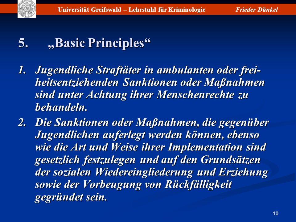 Universität Greifswald – Lehrstuhl für KriminologieFrieder Dünkel 10 5.Basic Principles 1.Jugendliche Straftäter in ambulanten oder frei- heitsentzieh