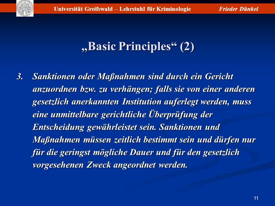 Universität Greifswald – Lehrstuhl für KriminologieFrieder Dünkel 11 Basic Principles (2) 3.Sanktionen oder Maßnahmen sind durch ein Gericht anzuordne