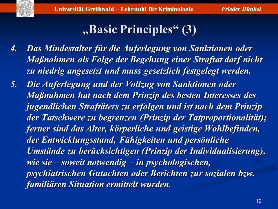 Universität Greifswald – Lehrstuhl für KriminologieFrieder Dünkel 12 Basic Principles (3) 4.Das Mindestalter für die Auferlegung von Sanktionen oder M