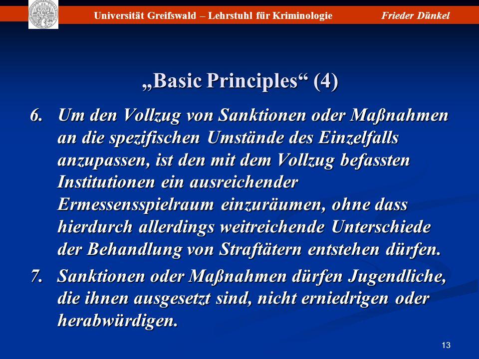 Universität Greifswald – Lehrstuhl für KriminologieFrieder Dünkel 13 Basic Principles (4) 6.Um den Vollzug von Sanktionen oder Maßnahmen an die spezif