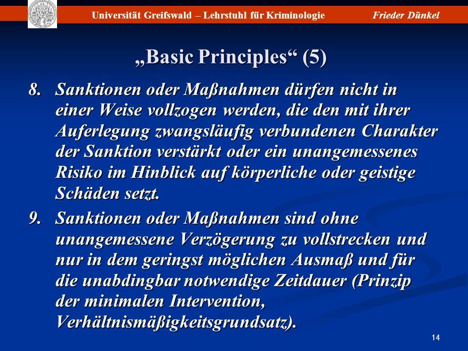 Universität Greifswald – Lehrstuhl für KriminologieFrieder Dünkel 14 Basic Principles (5) 8.Sanktionen oder Maßnahmen dürfen nicht in einer Weise voll