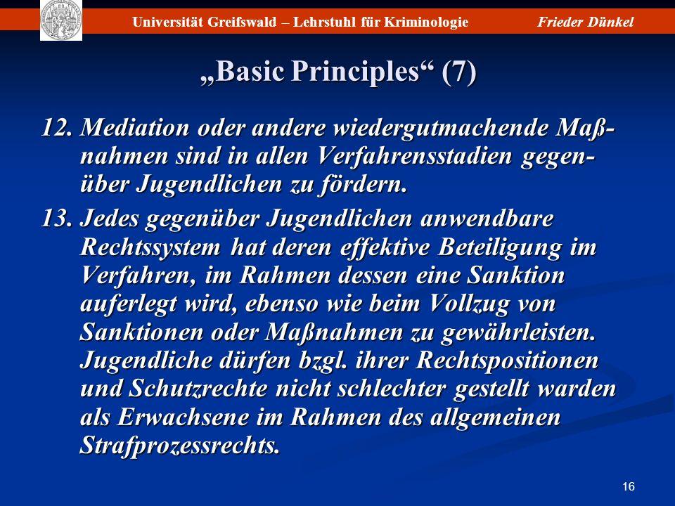 Universität Greifswald – Lehrstuhl für KriminologieFrieder Dünkel 16 Basic Principles (7) 12.Mediation oder andere wiedergutmachende Maß- nahmen sind
