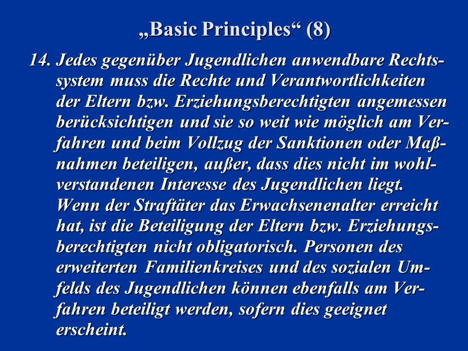 Basic Principles (8) 14.Jedes gegenüber Jugendlichen anwendbare Rechts- system muss die Rechte und Verantwortlichkeiten der Eltern bzw. Erziehungsbere