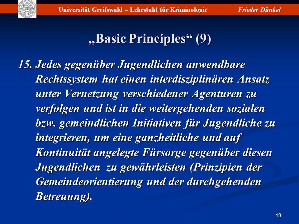 Universität Greifswald – Lehrstuhl für KriminologieFrieder Dünkel 18 Basic Principles (9)Basic Principles (9) 15. Jedes gegenüber Jugendlichen anwendb