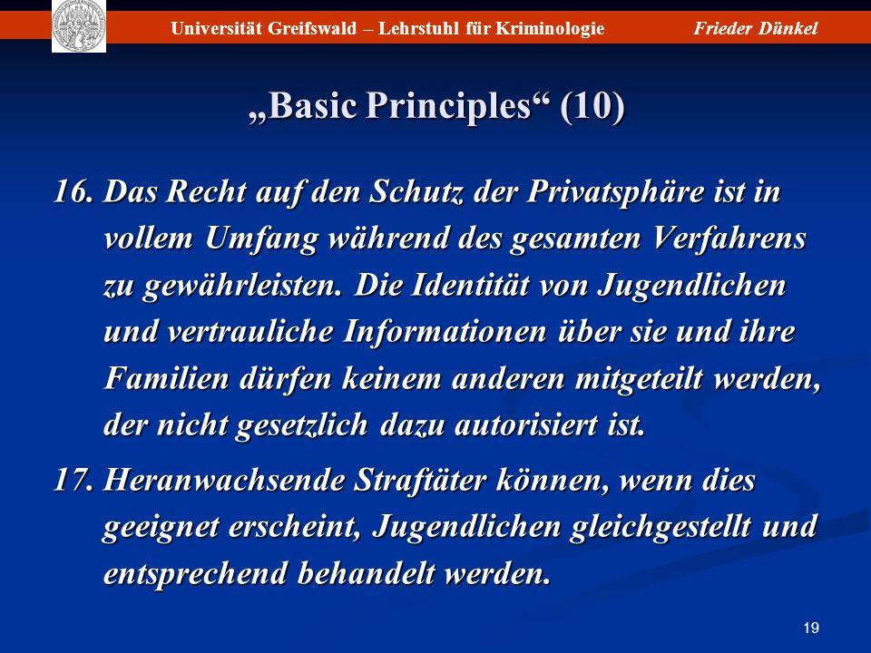 Universität Greifswald – Lehrstuhl für KriminologieFrieder Dünkel 19 Basic Principles (10) 16.Das Recht auf den Schutz der Privatsphäre ist in vollem