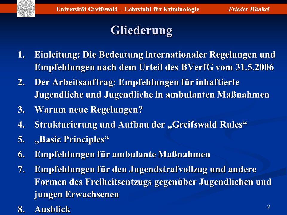 Universität Greifswald – Lehrstuhl für KriminologieFrieder Dünkel 33 Freizeitangebote Nach Rule 80.1 sollen sich Jugendliche möglichst viele Stunden außerhalb ihres Schlafraums auf- halten dürfen, i.